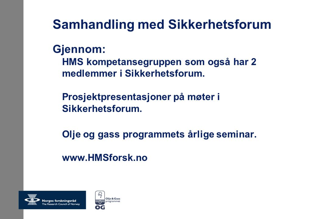 Samhandling med Sikkerhetsforum Gjennom: HMS kompetansegruppen som også har 2 medlemmer i Sikkerhetsforum.