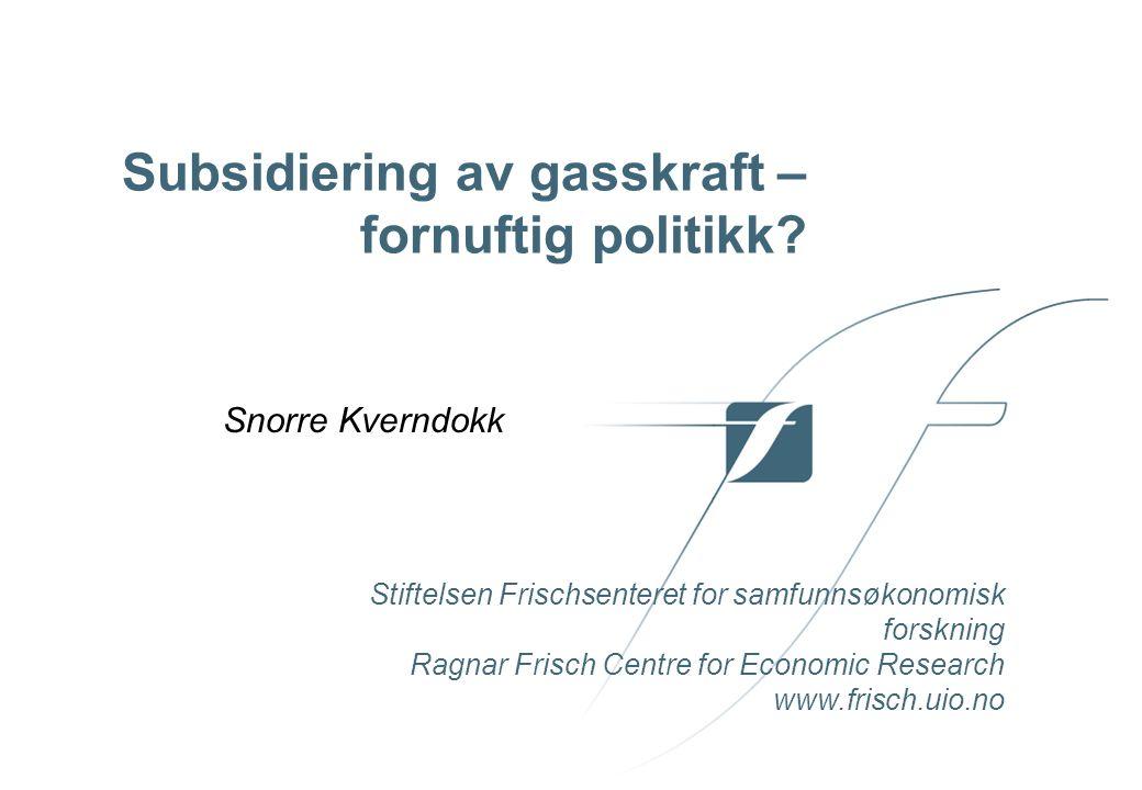 Stiftelsen Frischsenteret for samfunnsøkonomisk forskning Ragnar Frisch Centre for Economic Research www.frisch.uio.no Subsidiering av gasskraft – fornuftig politikk.