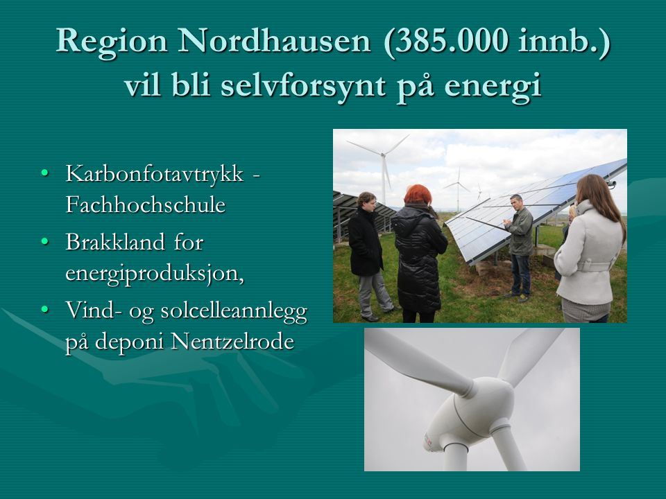 Region Nordhausen (385.000 innb.) vil bli selvforsynt på energi Karbonfotavtrykk - FachhochschuleKarbonfotavtrykk - Fachhochschule Brakkland for energiproduksjon,Brakkland for energiproduksjon, Vind- og solcelleannlegg på deponi NentzelrodeVind- og solcelleannlegg på deponi Nentzelrode