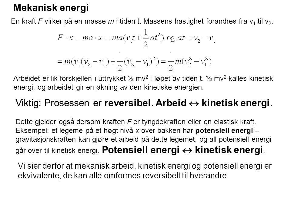 Mekanisk energi En kraft F virker på en masse m i tiden t. Massens hastighet forandres fra v 1 til v 2 : Arbeidet er lik forskjellen i uttrykket ½ mv
