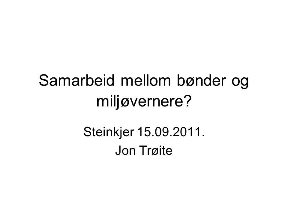 Samarbeid mellom bønder og miljøvernere? Steinkjer 15.09.2011. Jon Trøite