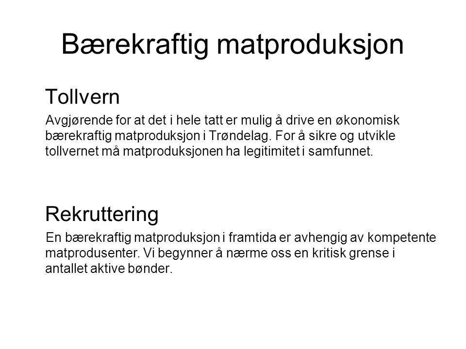 Bærekraftig matproduksjon Tollvern Avgjørende for at det i hele tatt er mulig å drive en økonomisk bærekraftig matproduksjon i Trøndelag. For å sikre