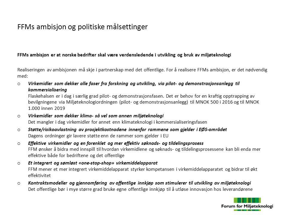 FFMs ambisjon og politiske målsettinger FFMs ambisjon er at norske bedrifter skal være verdensledende i utvikling og bruk av miljøteknologi Realiserin
