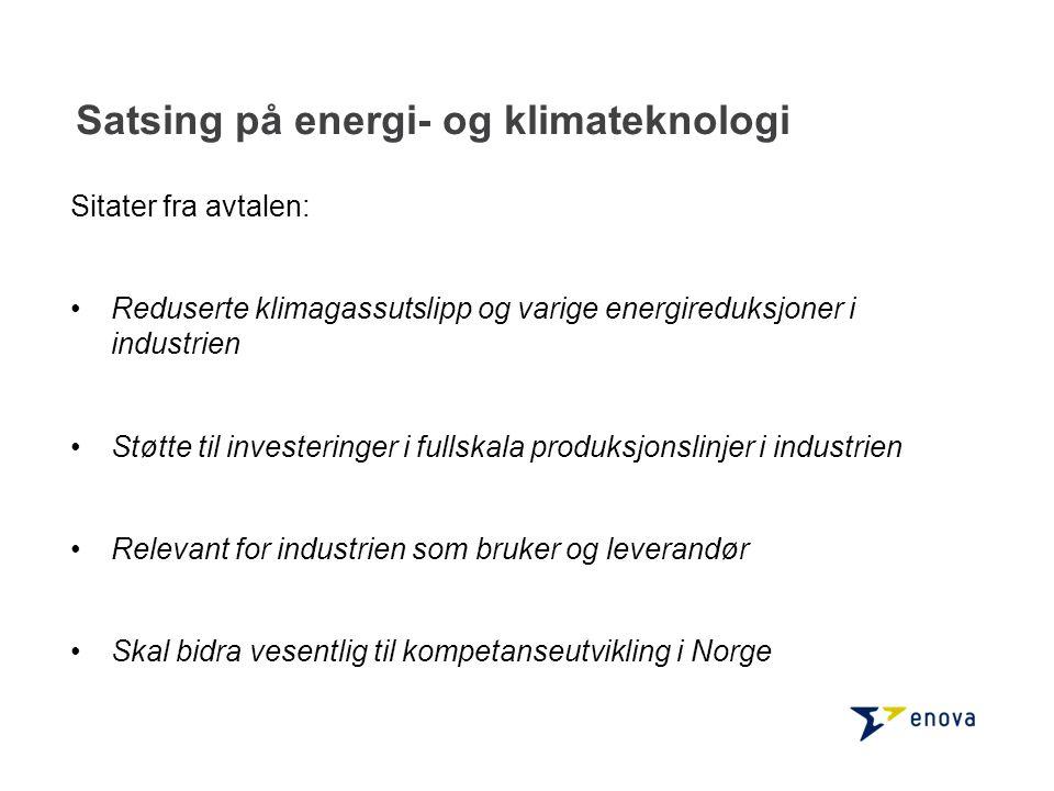 Satsing på energi- og klimateknologi Sitater fra avtalen: Reduserte klimagassutslipp og varige energireduksjoner i industrien Støtte til investeringer i fullskala produksjonslinjer i industrien Relevant for industrien som bruker og leverandør Skal bidra vesentlig til kompetanseutvikling i Norge