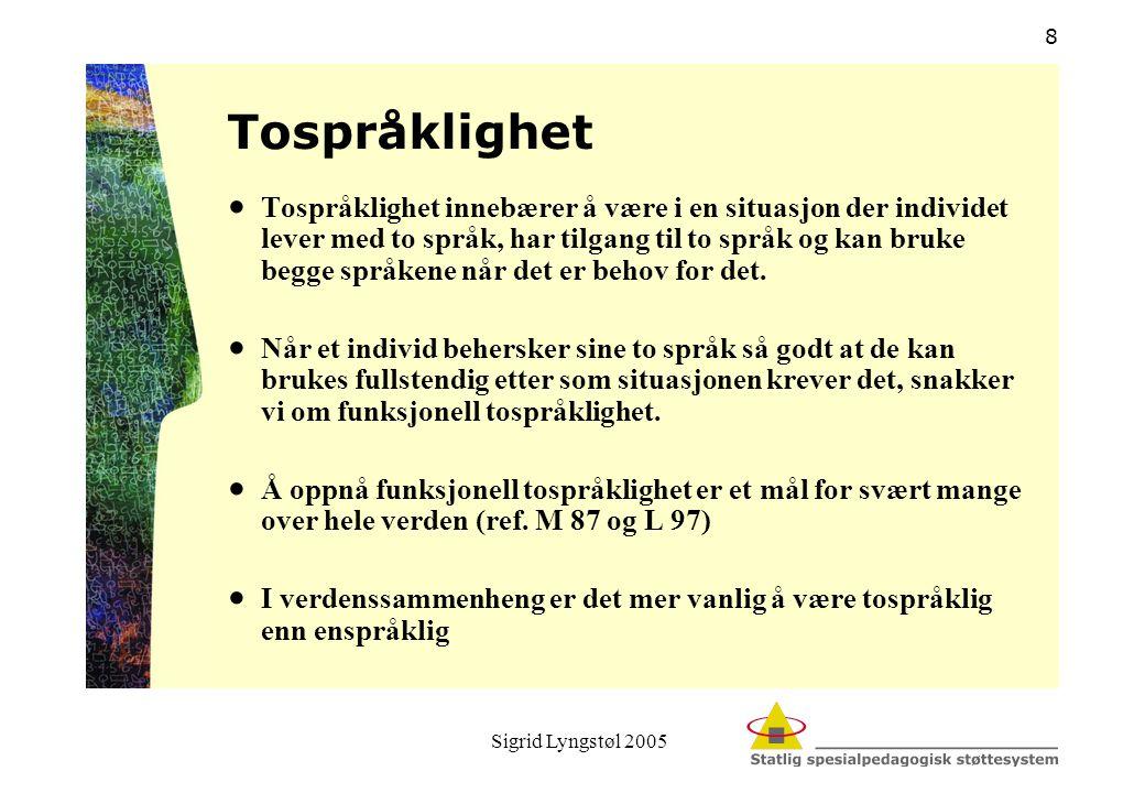 Sigrid Lyngstøl 2005 8 Tospråklighet  Tospråklighet innebærer å være i en situasjon der individet lever med to språk, har tilgang til to språk og kan