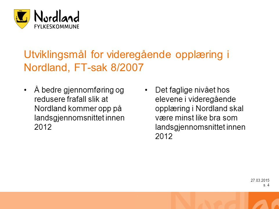 27.03.2015 s. 4 Utviklingsmål for videregående opplæring i Nordland, FT-sak 8/2007 Å bedre gjennomføring og redusere frafall slik at Nordland kommer o