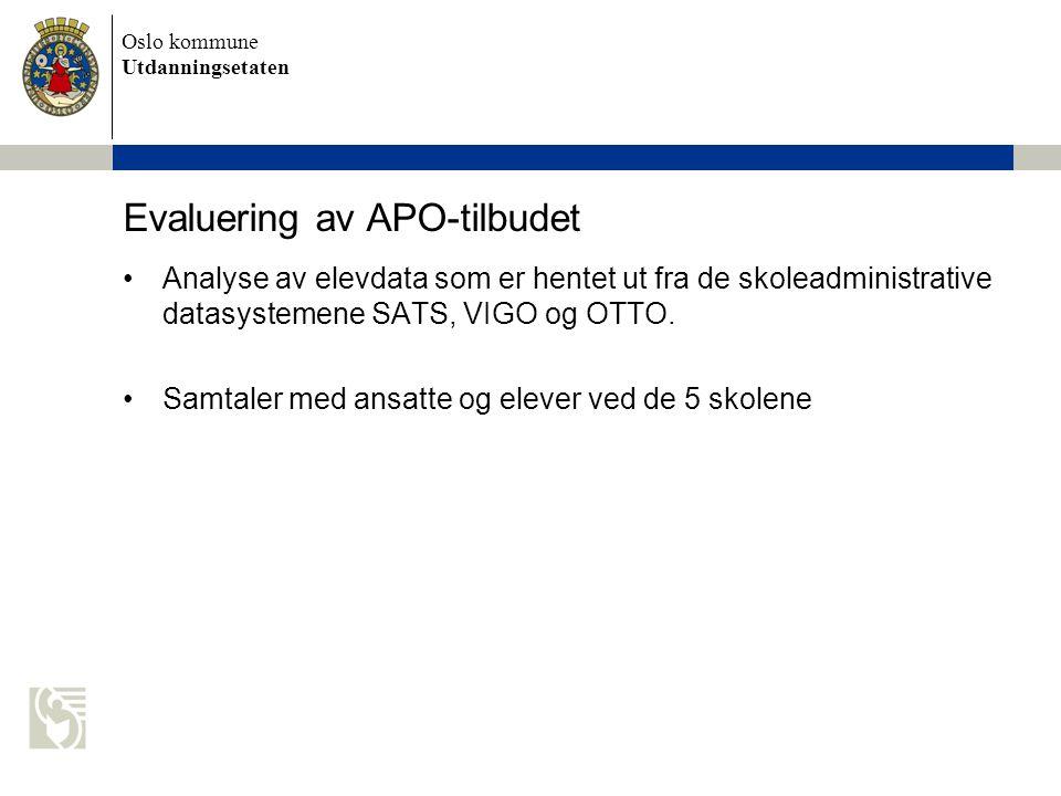 Oslo kommune Utdanningsetaten Evaluering av APO-tilbudet Analyse av elevdata som er hentet ut fra de skoleadministrative datasystemene SATS, VIGO og OTTO.