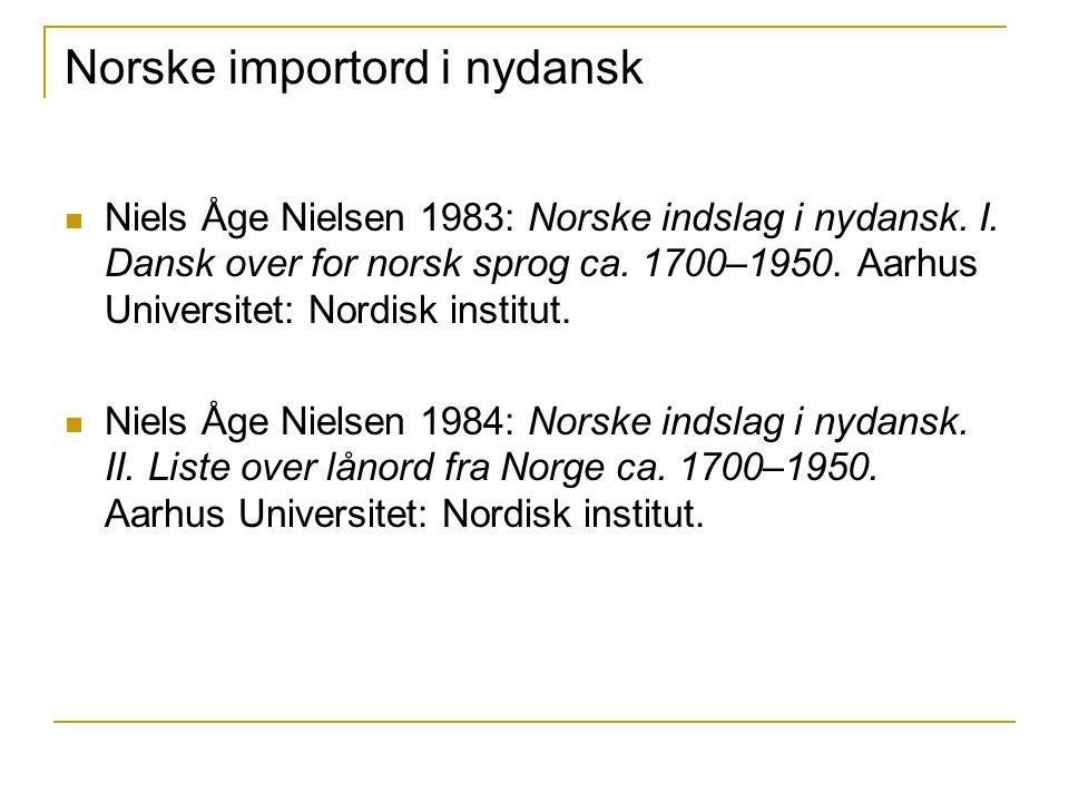 Norske importord i nydansk Niels Åge Nielsen 1983: Norske indslag i nydansk.