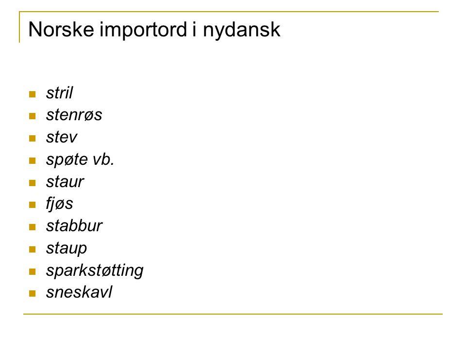 Norske importord i nydansk stril stenrøs stev spøte vb.