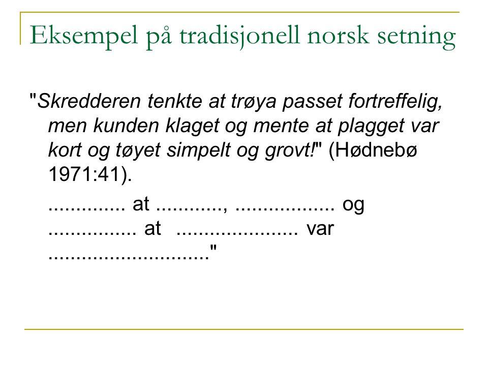 Eksempel på tradisjonell norsk setning Skredderen tenkte at trøya passet fortreffelig, men kunden klaget og mente at plagget var kort og tøyet simpelt og grovt! (Hødnebø 1971:41)...............