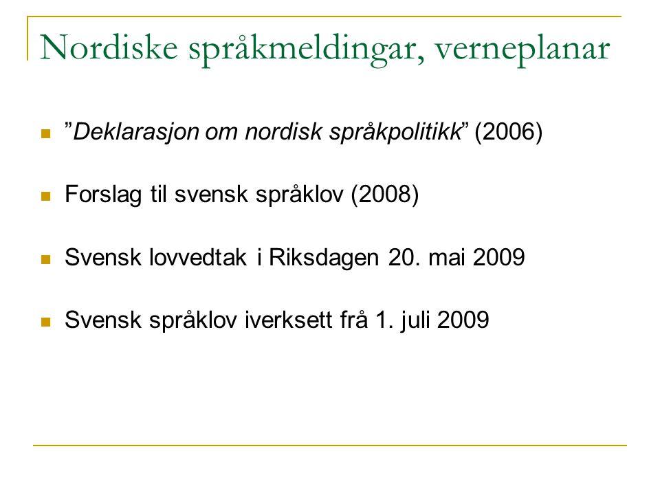 Nordiske språkmeldingar, verneplanar Deklarasjon om nordisk språkpolitikk (2006) Forslag til svensk språklov (2008) Svensk lovvedtak i Riksdagen 20.