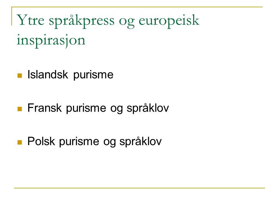 Ytre språkpress og europeisk inspirasjon Islandsk purisme Fransk purisme og språklov Polsk purisme og språklov
