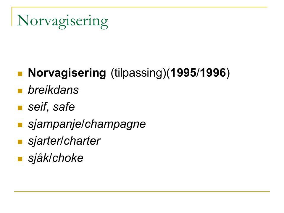 Norvagisering Norvagisering (tilpassing)(1995/1996) breikdans seif, safe sjampanje/champagne sjarter/charter sjåk/choke