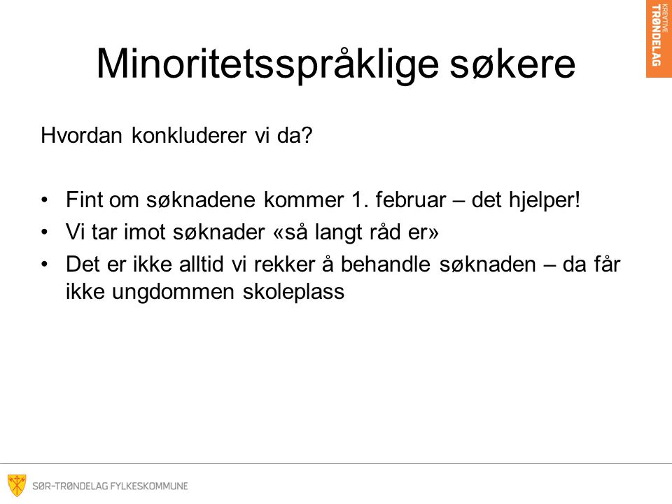 Minoritetsspråklige søkere Hvordan konkluderer vi da? Fint om søknadene kommer 1. februar – det hjelper! Vi tar imot søknader «så langt råd er» Det er