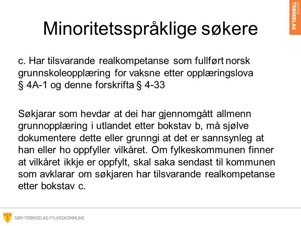 Minoritetsspråklige søkere c. Har tilsvarande realkompetanse som fullført norsk grunnskoleopplæring for vaksne etter opplæringslova § 4A-1 og denne fo