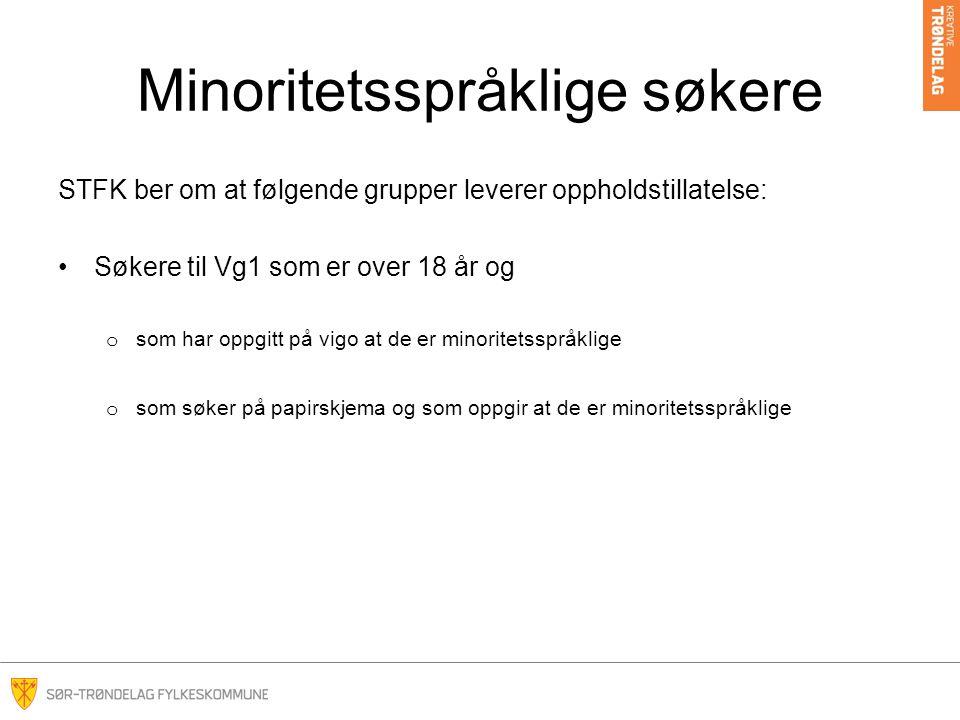 Minoritetsspråklige søkere STFK ber om at følgende grupper leverer oppholdstillatelse: Søkere til Vg1 som er over 18 år og o som har oppgitt på vigo a