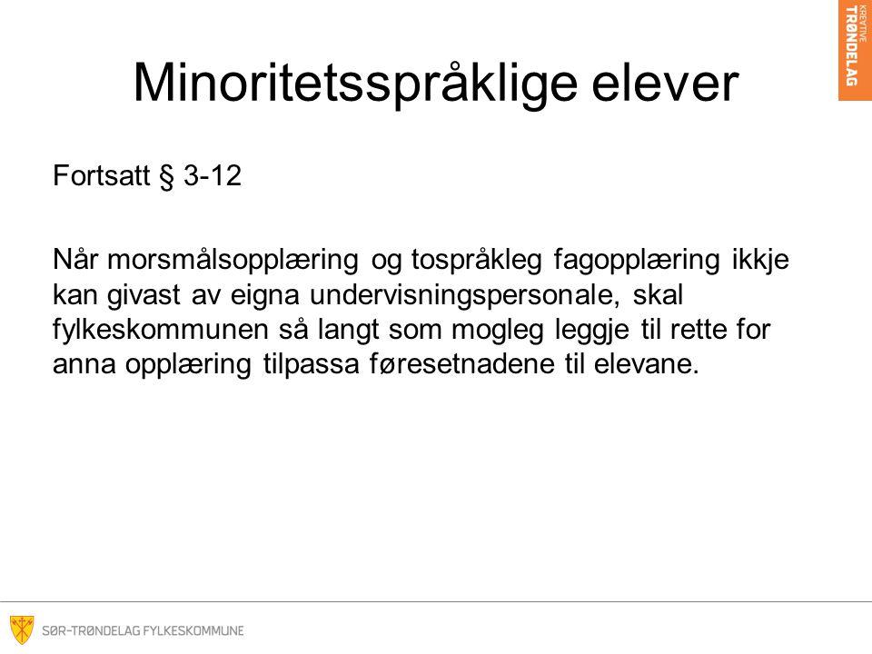 Minoritetsspråklige elever Fortsatt § 3-12 Når morsmålsopplæring og tospråkleg fagopplæring ikkje kan givast av eigna undervisningspersonale, skal fyl