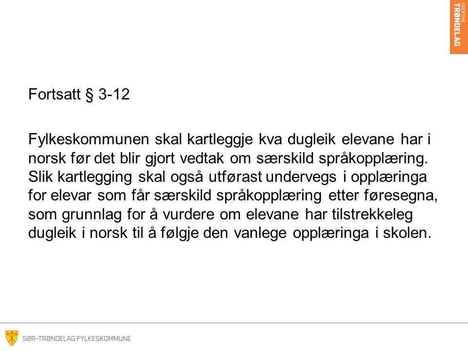 Fortsatt § 3-12 Fylkeskommunen skal kartleggje kva dugleik elevane har i norsk før det blir gjort vedtak om særskild språkopplæring. Slik kartlegging