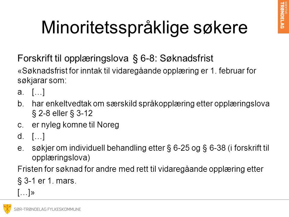 Minoritetsspråklige søkere Forskrift til opplæringslova § 6-8: Søknadsfrist «Søknadsfrist for inntak til vidaregåande opplæring er 1. februar for søkj