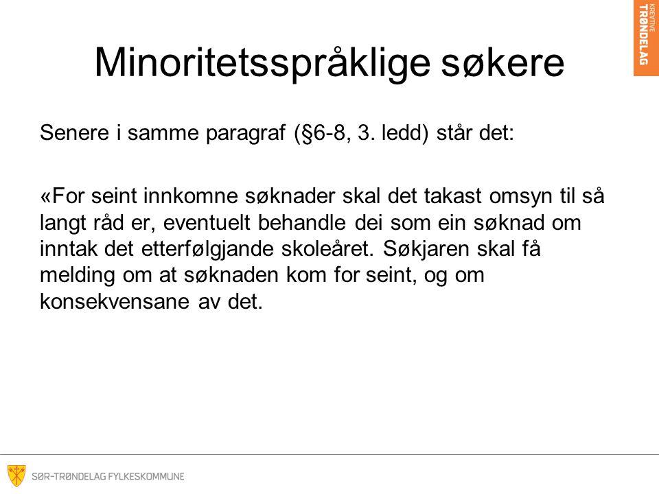 Minoritetsspråklige søkere Senere i samme paragraf (§6-8, 3. ledd) står det: «For seint innkomne søknader skal det takast omsyn til så langt råd er, e