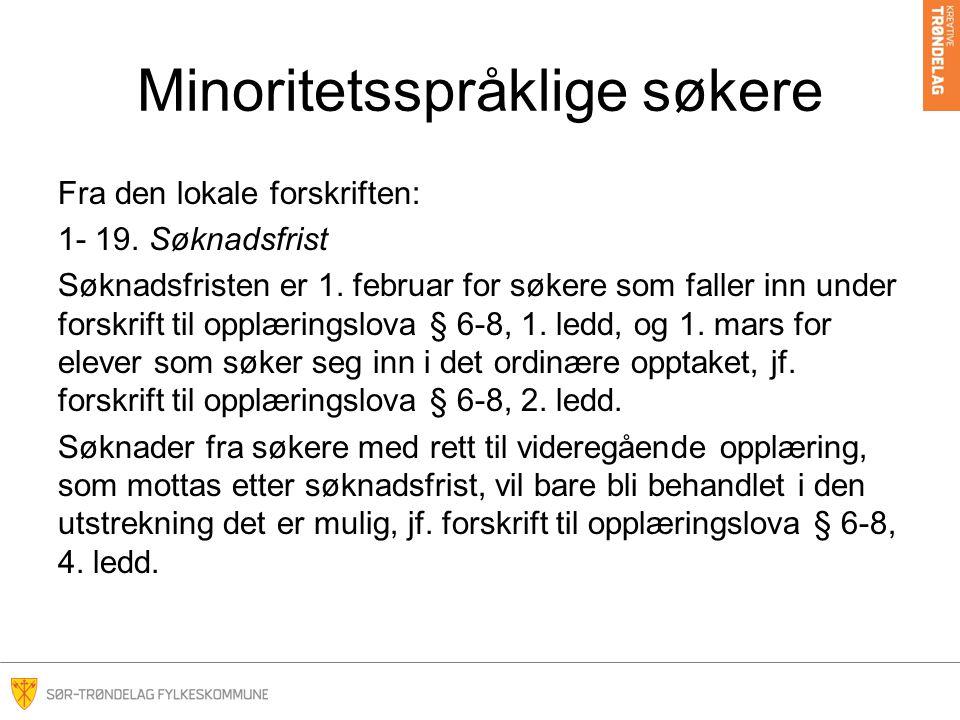 Minoritetsspråklige søkere Fra den lokale forskriften: 1- 19. Søknadsfrist Søknadsfristen er 1. februar for søkere som faller inn under forskrift til