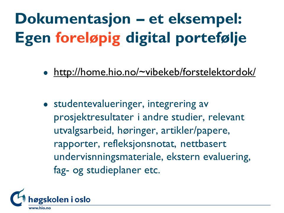 Dokumentasjon – et eksempel: Egen foreløpig digital portefølje l http://home.hio.no/~vibekeb/forstelektordok/ http://home.hio.no/~vibekeb/forstelektor