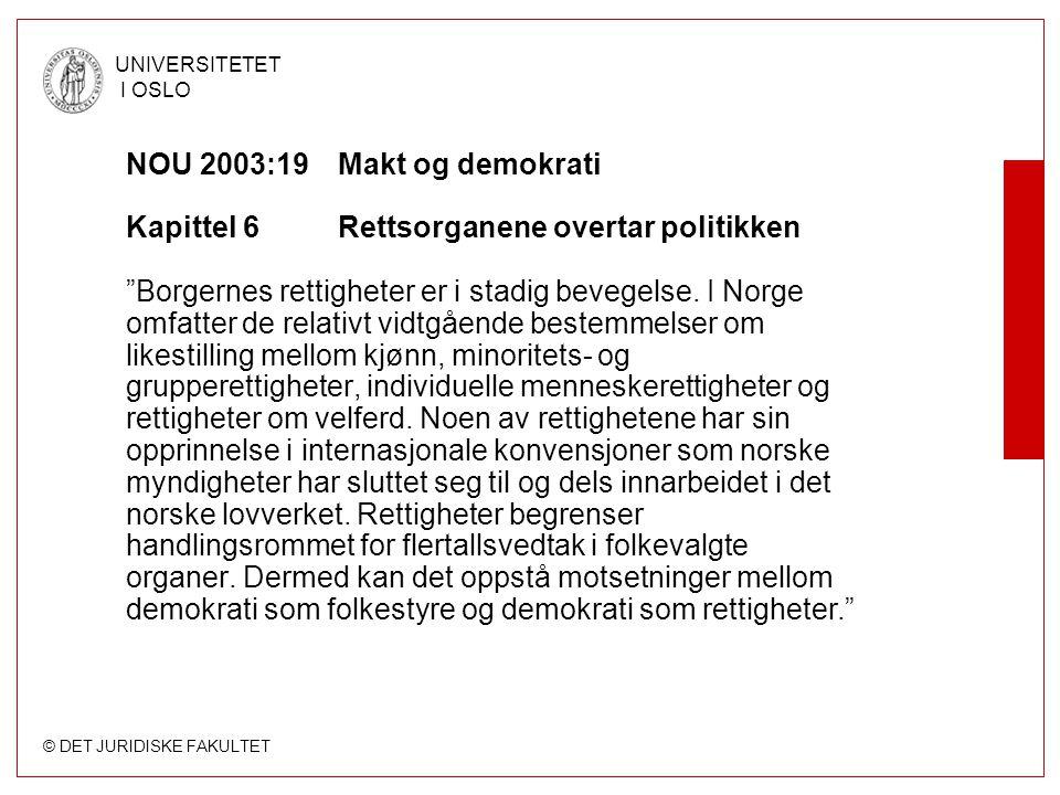 © DET JURIDISKE FAKULTET UNIVERSITETET I OSLO NOU 2003:19Makt og demokrati Kapittel 6Rettsorganene overtar politikken Borgernes rettigheter er i stadig bevegelse.