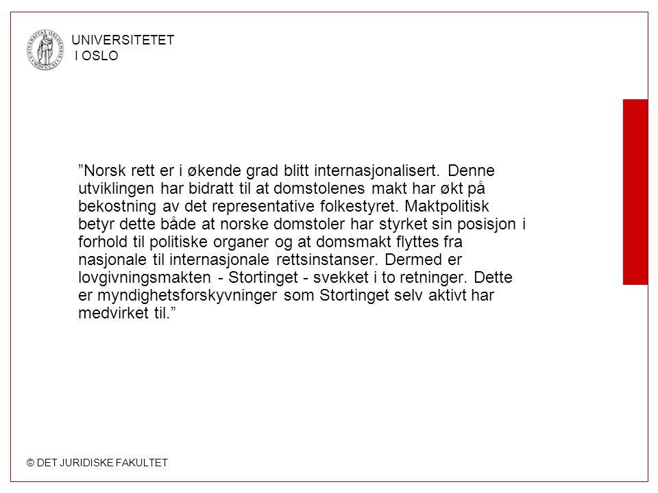 © DET JURIDISKE FAKULTET UNIVERSITETET I OSLO Norsk rett er i økende grad blitt internasjonalisert.