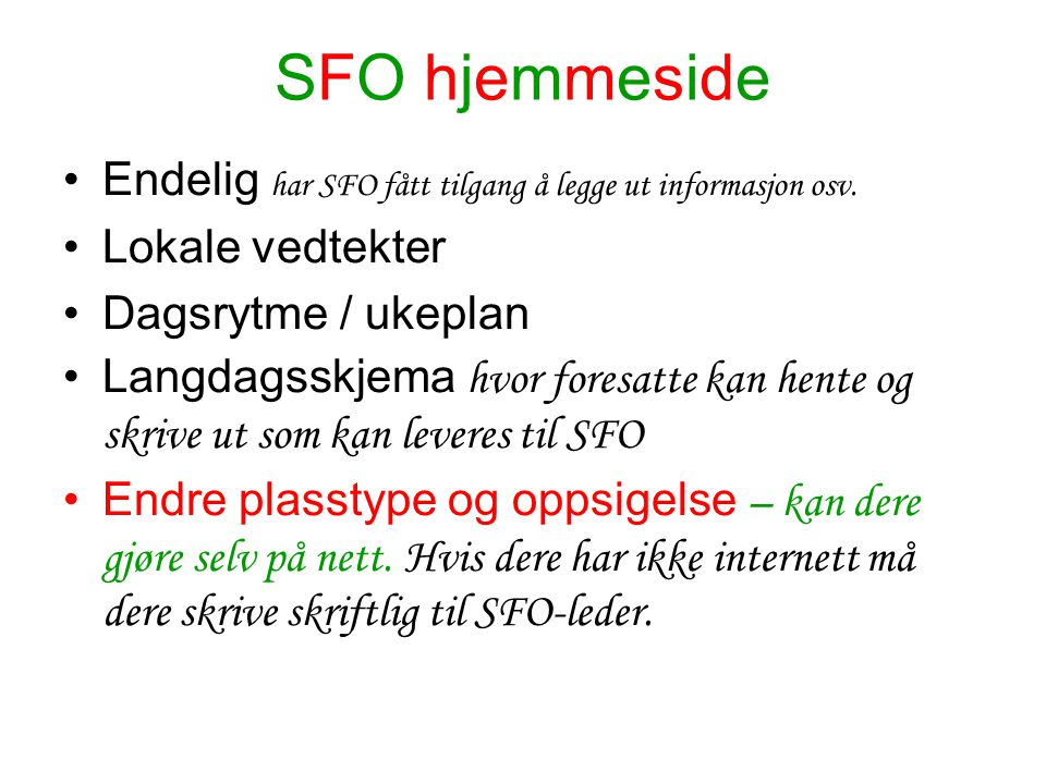 SFO hjemmeside Endelig har SFO fått tilgang å legge ut informasjon osv. Lokale vedtekter Dagsrytme / ukeplan Langdagsskjema hvor foresatte kan hente o