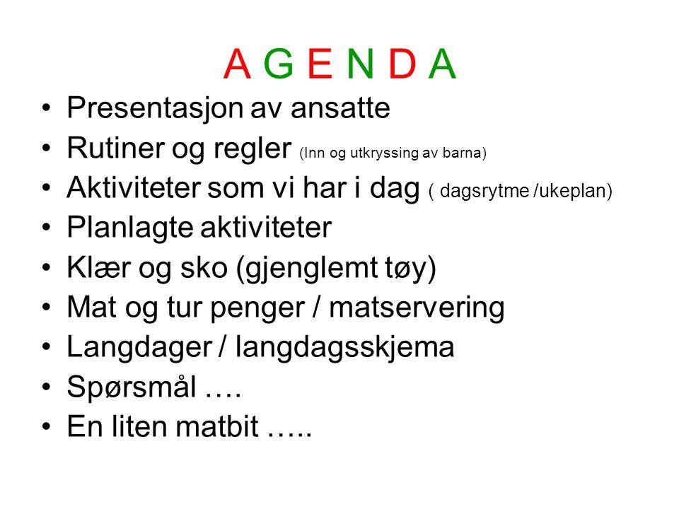 A G E N D A Presentasjon av ansatte Rutiner og regler (Inn og utkryssing av barna) Aktiviteter som vi har i dag ( dagsrytme /ukeplan) Planlagte aktivi
