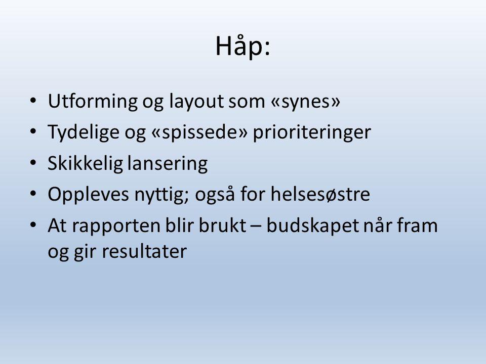 Håp: Utforming og layout som «synes» Tydelige og «spissede» prioriteringer Skikkelig lansering Oppleves nyttig; også for helsesøstre At rapporten blir brukt – budskapet når fram og gir resultater