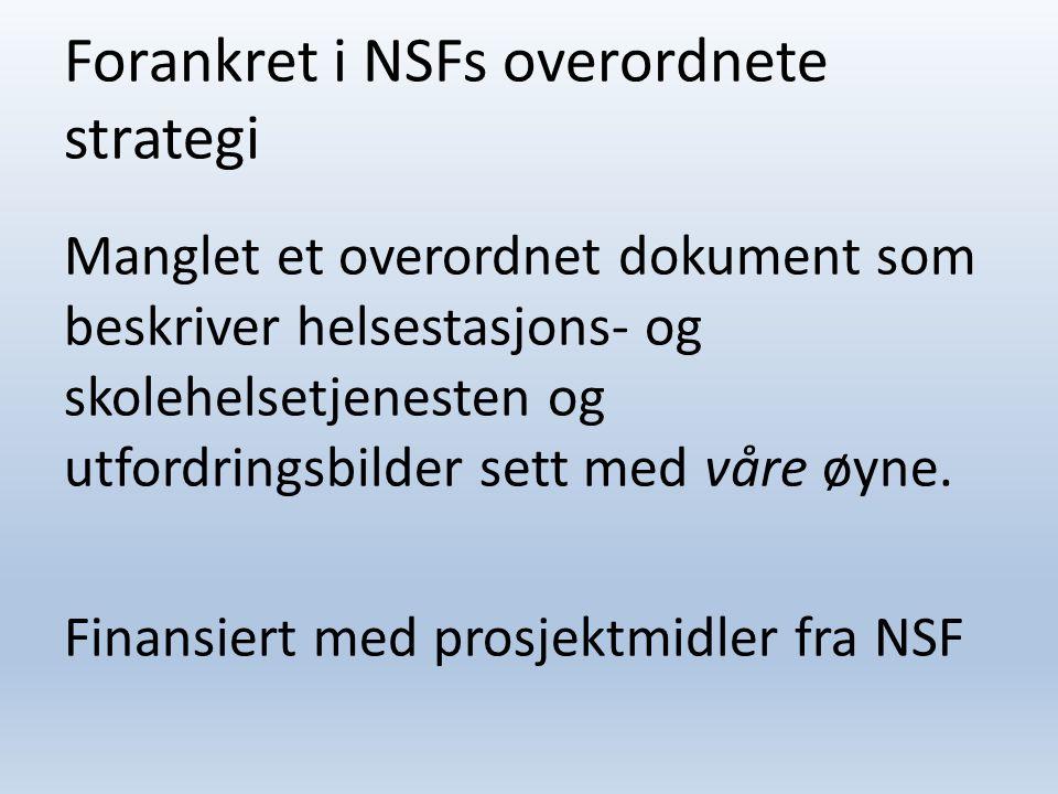 Forankret i NSFs overordnete strategi Manglet et overordnet dokument som beskriver helsestasjons- og skolehelsetjenesten og utfordringsbilder sett med