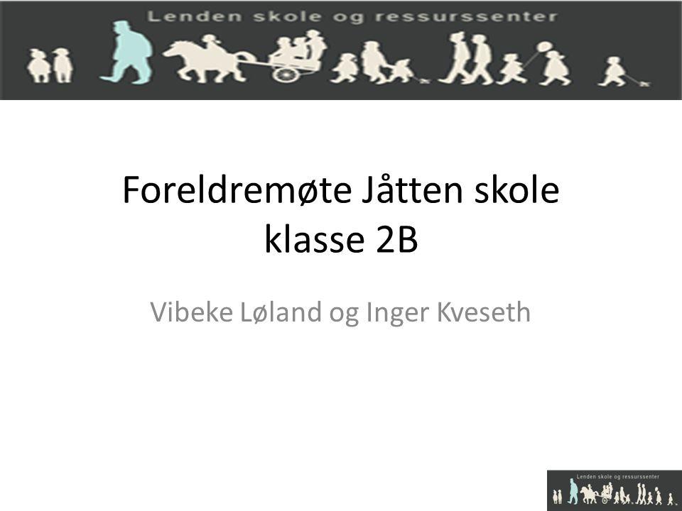 Foreldremøte Jåtten skole klasse 2B Vibeke Løland og Inger Kveseth