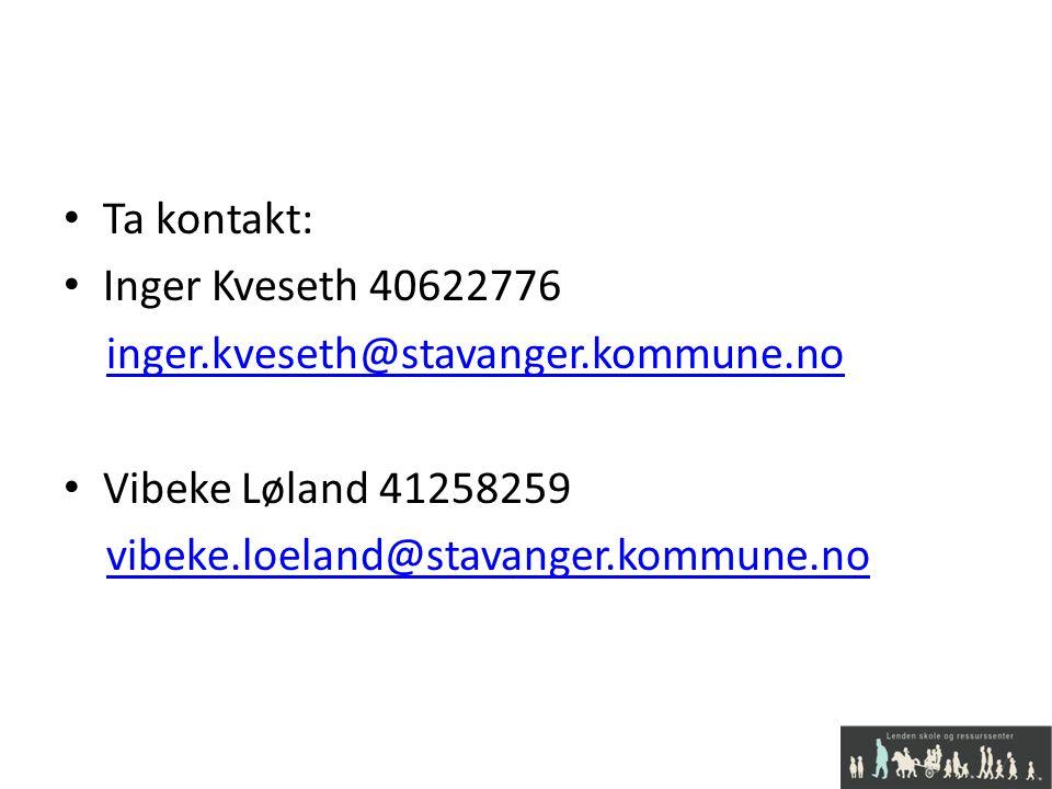 Ta kontakt: Inger Kveseth 40622776 inger.kveseth@stavanger.kommune.no Vibeke Løland 41258259 vibeke.loeland@stavanger.kommune.no