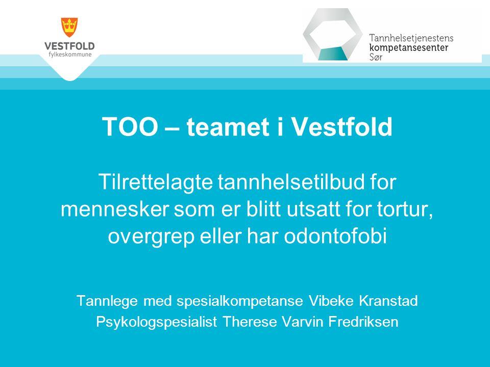 TOO – teamet i Vestfold Tilrettelagte tannhelsetilbud for mennesker som er blitt utsatt for tortur, overgrep eller har odontofobi Tannlege med spesial