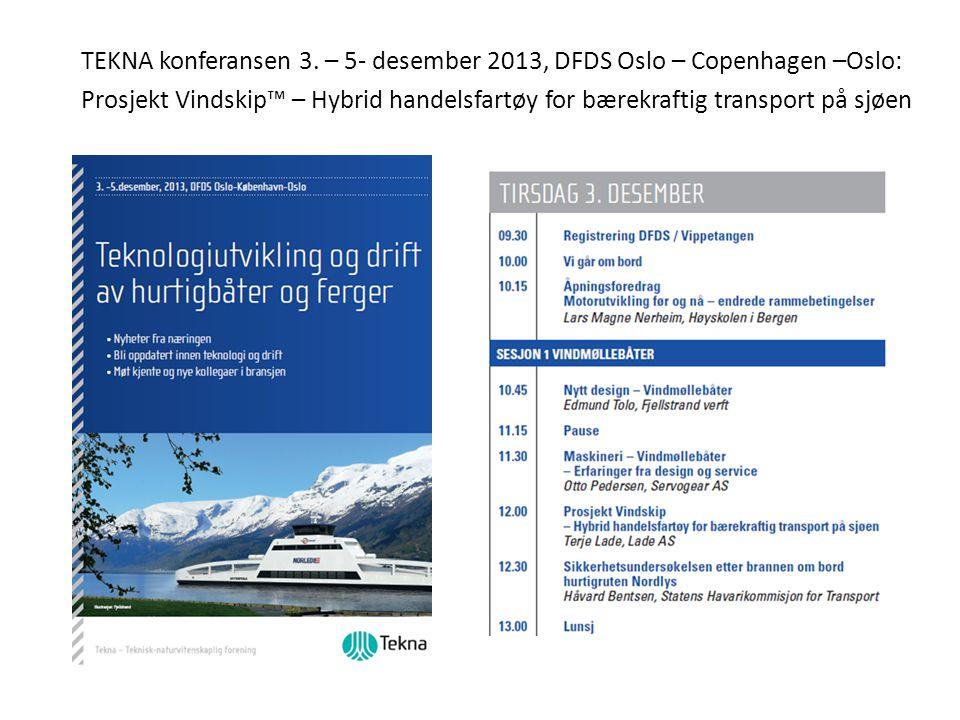 TEKNA konferansen 3. – 5- desember 2013, DFDS Oslo – Copenhagen –Oslo: Prosjekt Vindskip™ – Hybrid handelsfartøy for bærekraftig transport på sjøen