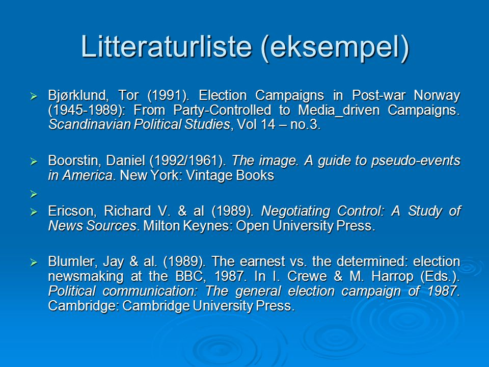 Litteraturliste (eksempel)  Bjørklund, Tor (1991). Election Campaigns in Post-war Norway (1945-1989): From Party-Controlled to Media_driven Campaigns