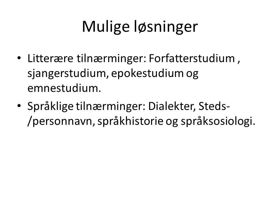 Mulige løsninger Litterære tilnærminger: Forfatterstudium, sjangerstudium, epokestudium og emnestudium.