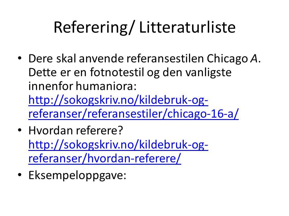 Referering/ Litteraturliste Dere skal anvende referansestilen Chicago A.