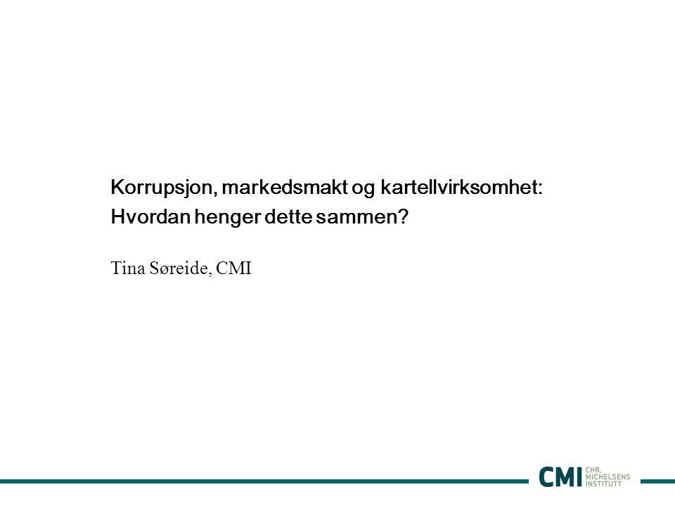 Korrupsjon, markedsmakt og kartellvirksomhet: Hvordan henger dette sammen? Tina Søreide, CMI
