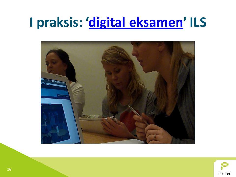 16 I praksis: 'digital eksamen' ILSdigital eksamen