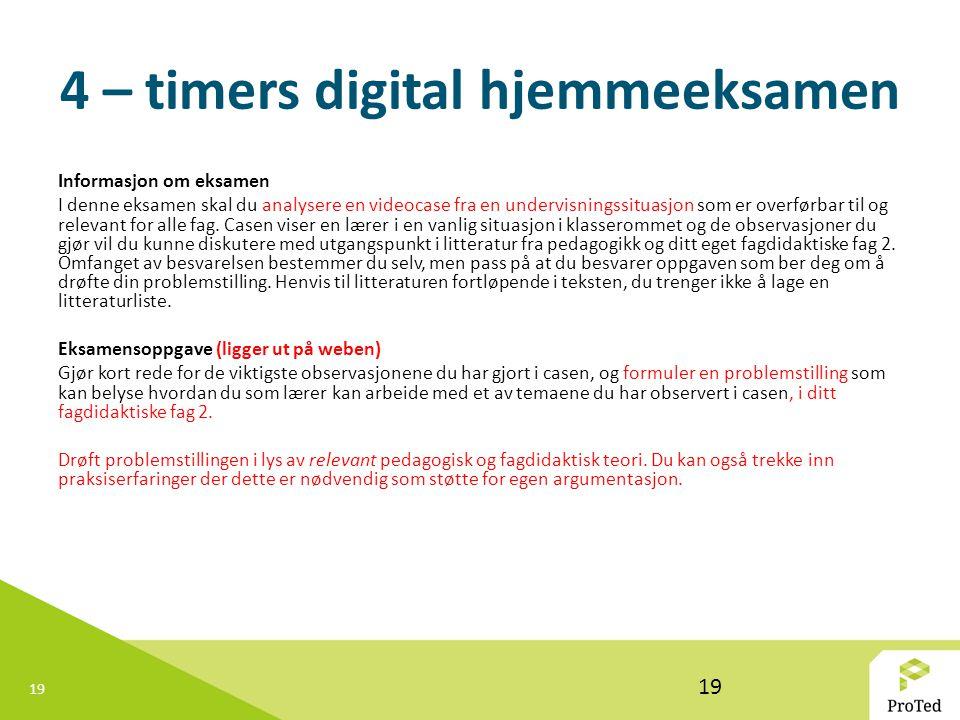 19 4 – timers digital hjemmeeksamen Informasjon om eksamen I denne eksamen skal du analysere en videocase fra en undervisningssituasjon som er overførbar til og relevant for alle fag.