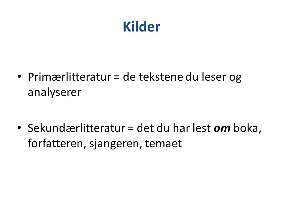 Kildeliste - eksempel Primærlitteratur Loe, E.(1996) Naiv.