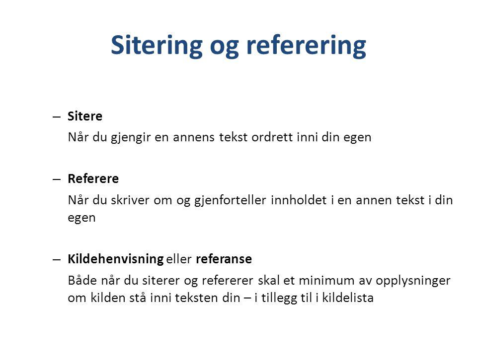 Sitering og referering – Sitere Når du gjengir en annens tekst ordrett inni din egen – Referere Når du skriver om og gjenforteller innholdet i en anne