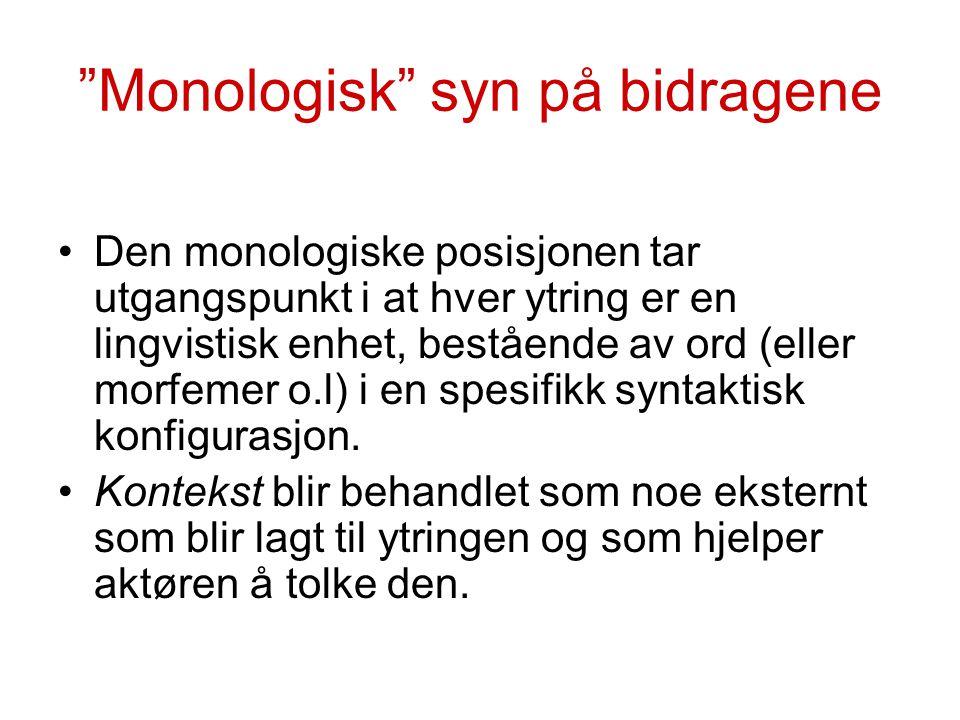 """""""Monologisk"""" syn på bidragene Den monologiske posisjonen tar utgangspunkt i at hver ytring er en lingvistisk enhet, bestående av ord (eller morfemer o"""