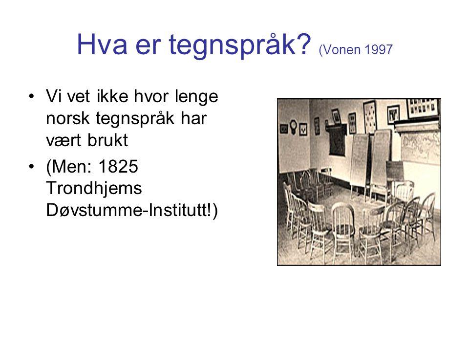 Hva er tegnspråk? (Vonen 1997 Vi vet ikke hvor lenge norsk tegnspråk har vært brukt (Men: 1825 Trondhjems Døvstumme-Institutt!)