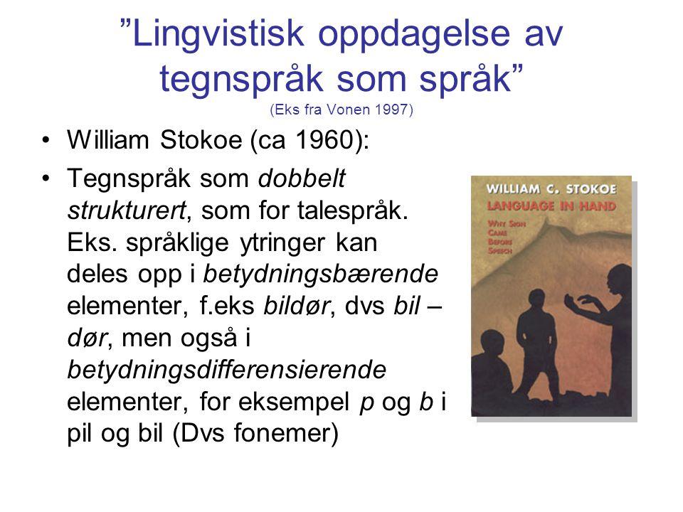 """""""Lingvistisk oppdagelse av tegnspråk som språk"""" (Eks fra Vonen 1997) William Stokoe (ca 1960): Tegnspråk som dobbelt strukturert, som for talespråk. E"""