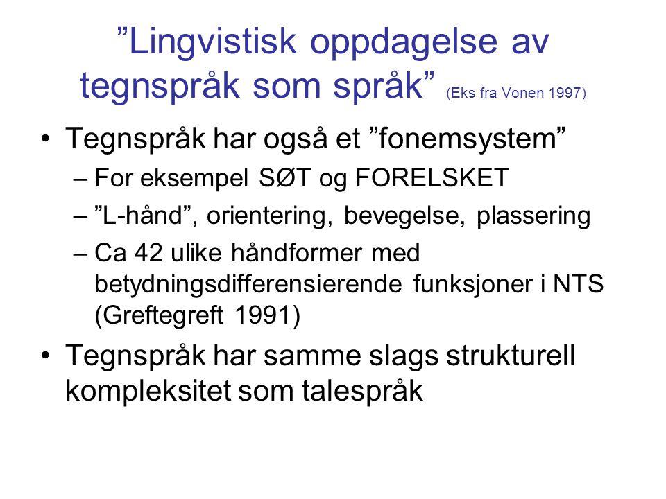 """""""Lingvistisk oppdagelse av tegnspråk som språk"""" (Eks fra Vonen 1997) Tegnspråk har også et """"fonemsystem"""" –For eksempel SØT og FORELSKET –""""L-hånd"""", ori"""