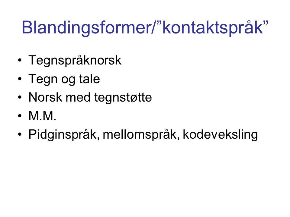 "Blandingsformer/""kontaktspråk"" Tegnspråknorsk Tegn og tale Norsk med tegnstøtte M.M. Pidginspråk, mellomspråk, kodeveksling"