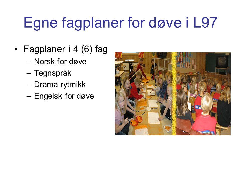 Egne fagplaner for døve i L97 Fagplaner i 4 (6) fag –Norsk for døve –Tegnspråk –Drama rytmikk –Engelsk for døve